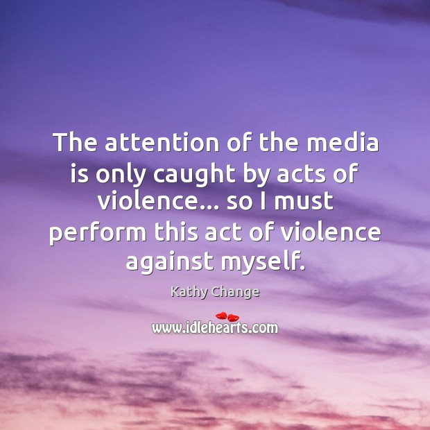 Image, The attention of the media is only caught by acts of violence…