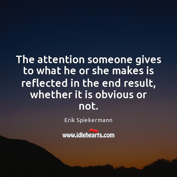 The attention someone gives to what he or she makes is reflected Image