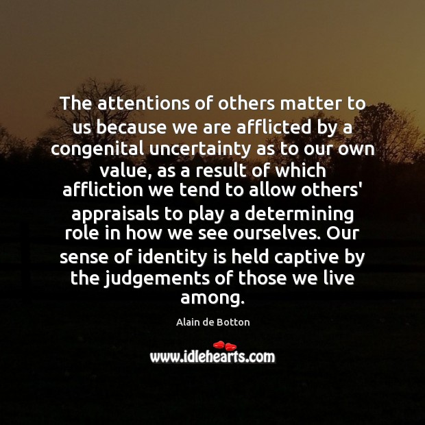 Image, The attentions of others matter to us because we are afflicted by