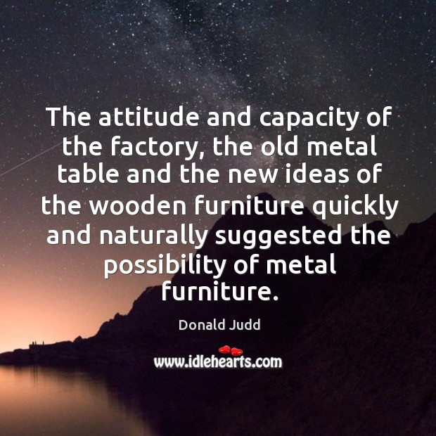 The attitude and capacity of the factory, the old metal table and the new ideas of the wooden Image