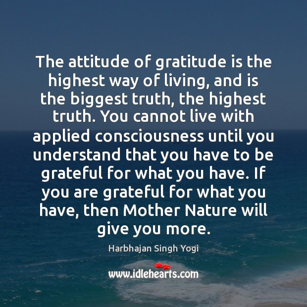 Image, The attitude of gratitude is the highest way of living, and is