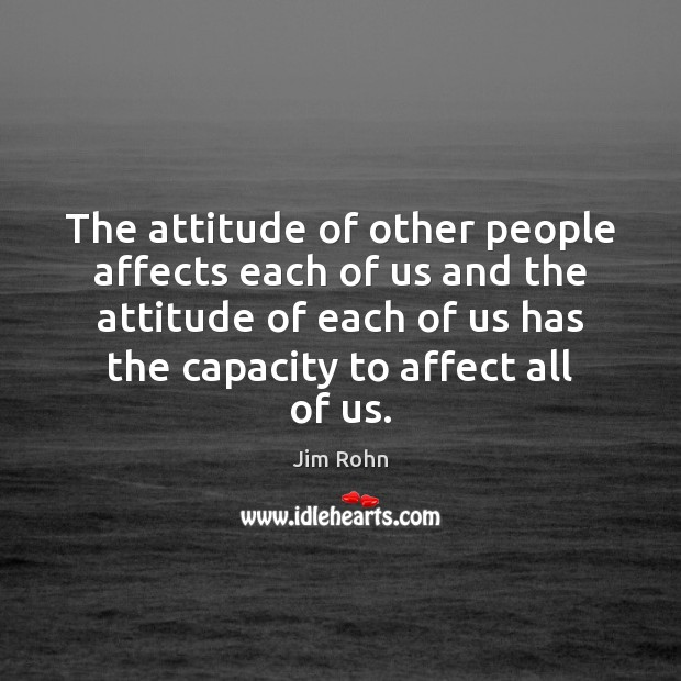 The attitude of other people affects each of us and the attitude Jim Rohn Picture Quote