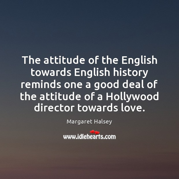 The attitude of the English towards English history reminds one a good Margaret Halsey Picture Quote