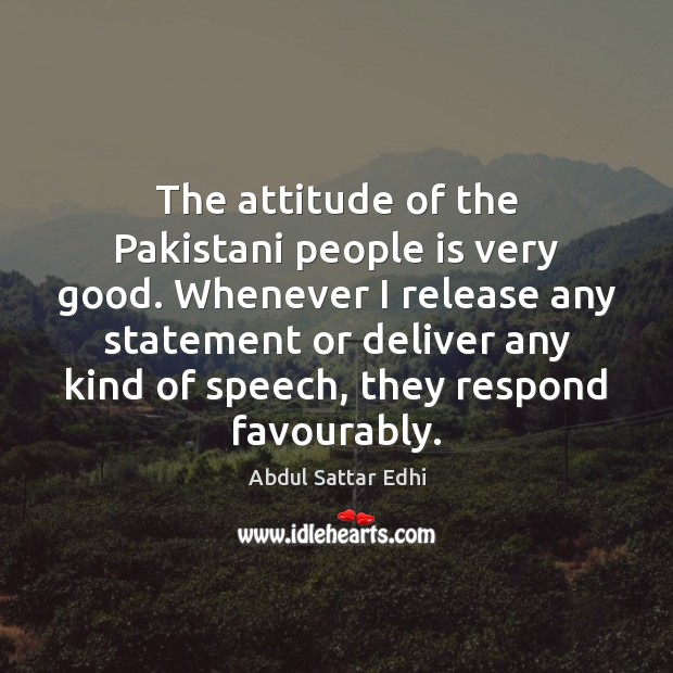 Image, The attitude of the Pakistani people is very good. Whenever I release