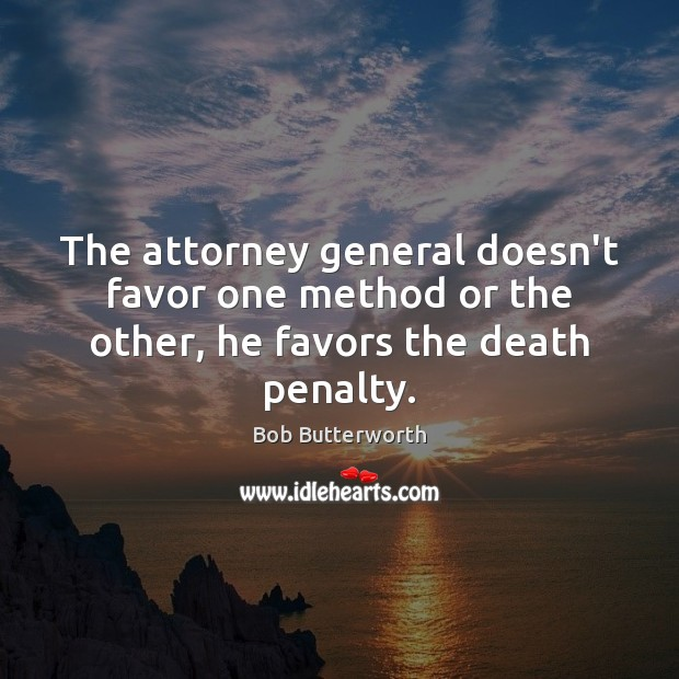 Image, The attorney general doesn't favor one method or the other, he favors the death penalty.