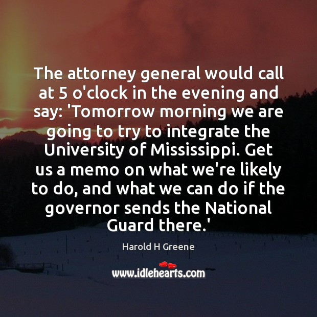 Image, The attorney general would call at 5 o'clock in the evening and say: