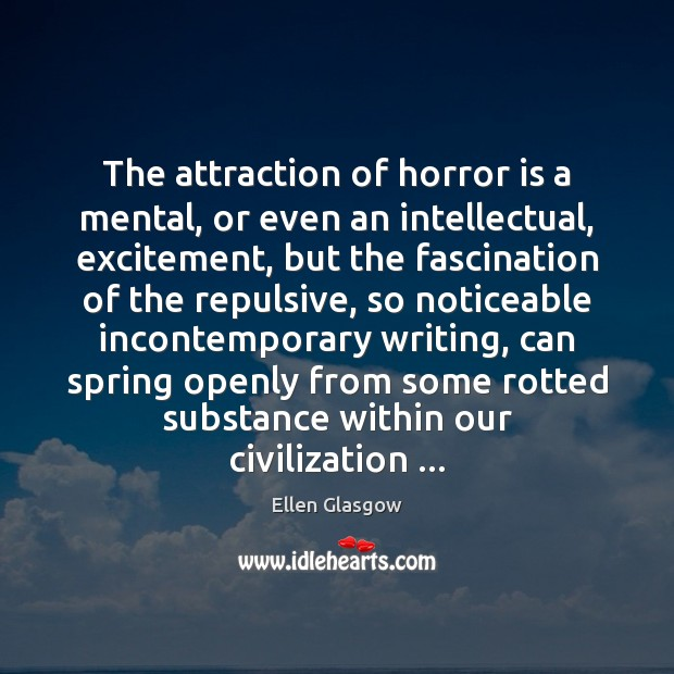 Image, The attraction of horror is a mental, or even an intellectual, excitement,
