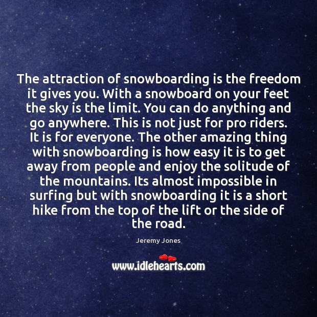 The attraction of snowboarding is the freedom it gives you. With a Image