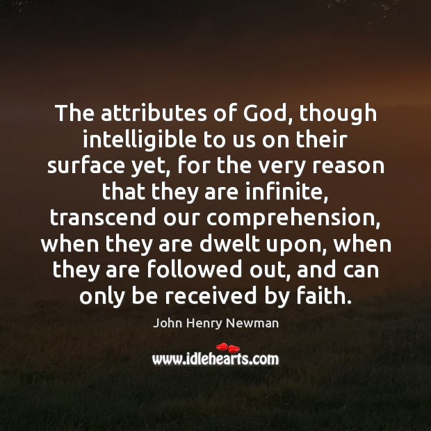 The attributes of God, though intelligible to us on their surface yet, John Henry Newman Picture Quote