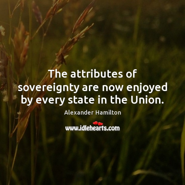 The attributes of sovereignty are now enjoyed by every state in the Union. Image