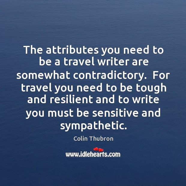 The attributes you need to be a travel writer are somewhat contradictory. Image