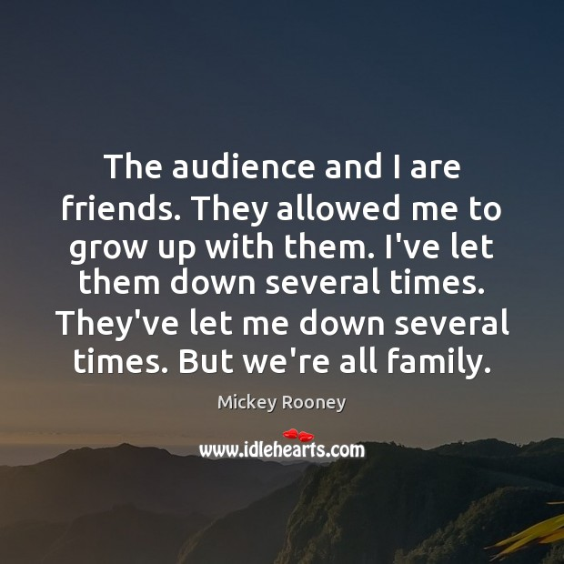 The audience and I are friends. They allowed me to grow up Image