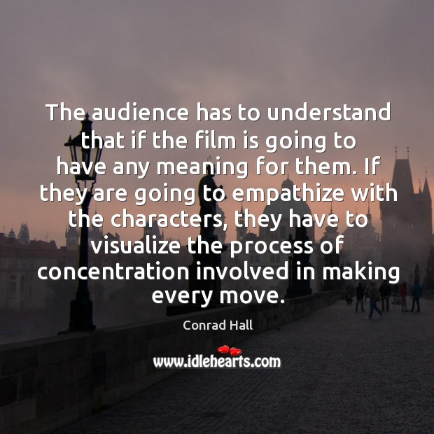The audience has to understand that if the film is going to have any meaning for them. Image