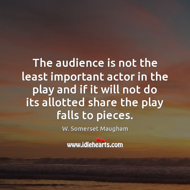 The audience is not the least important actor in the play and Image