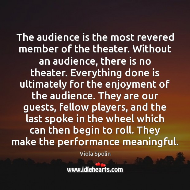 Image, The audience is the most revered member of the theater. Without an