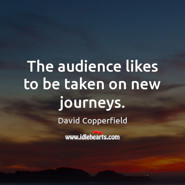 Image, The audience likes to be taken on new journeys.