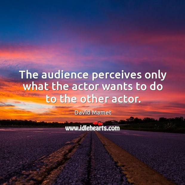 Image, The audience perceives only what the actor wants to do to the other actor.