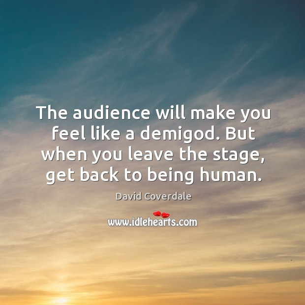 Image, The audience will make you feel like a demiGod. But when you