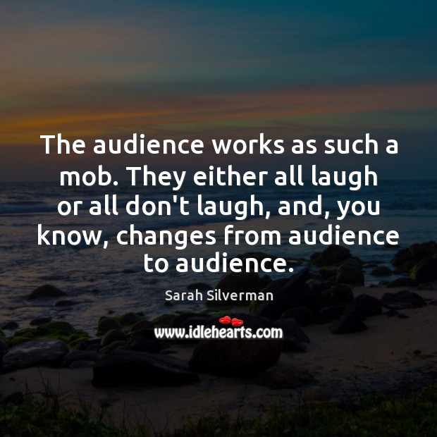 Image, The audience works as such a mob. They either all laugh or