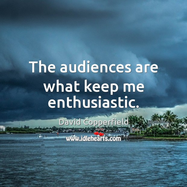 Image, The audiences are what keep me enthusiastic.