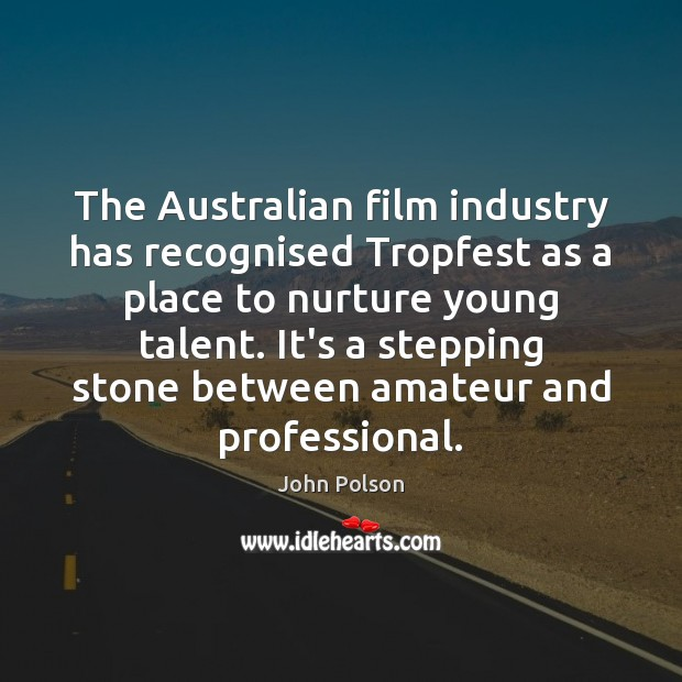 Image, The Australian film industry has recognised Tropfest as a place to nurture