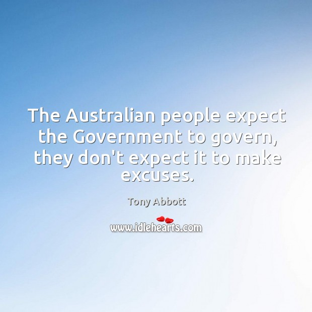 The Australian people expect the Government to govern, they don't expect it Image