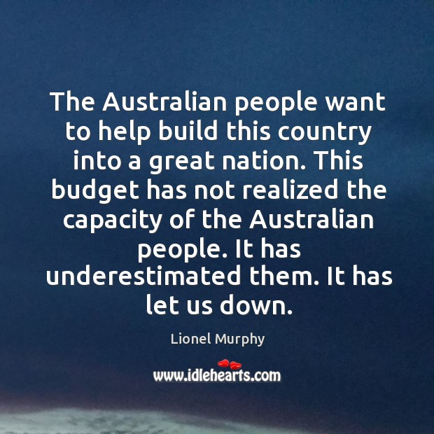 The australian people want to help build this country into a great nation. Lionel Murphy Picture Quote