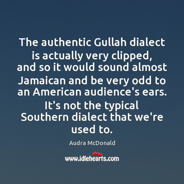 Image, The authentic Gullah dialect is actually very clipped, and so it would