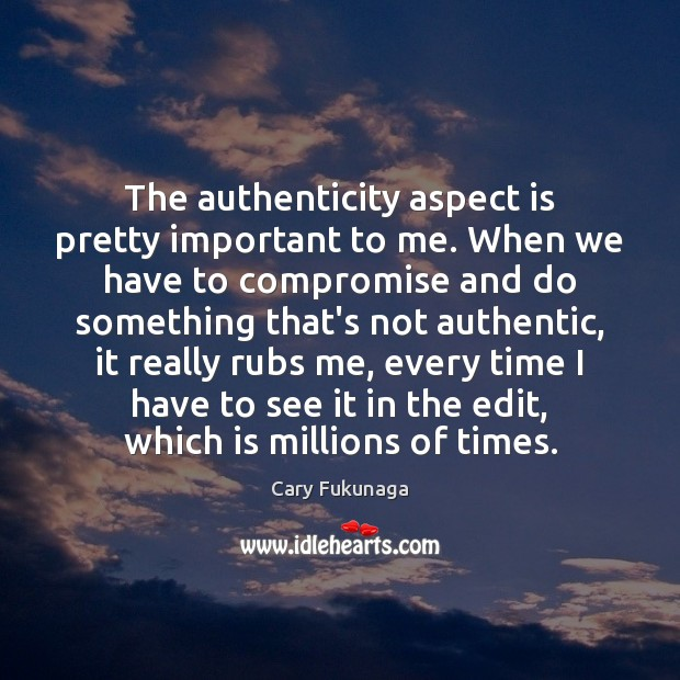 Image, The authenticity aspect is pretty important to me. When we have to