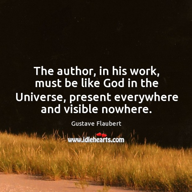 Image, The author, in his work, must be like God in the universe, present everywhere and visible nowhere.