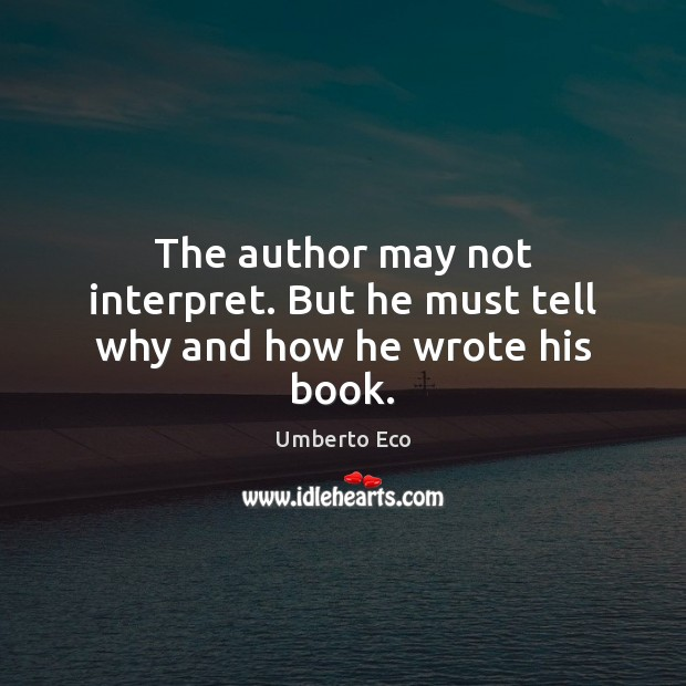 The author may not interpret. But he must tell why and how he wrote his book. Image