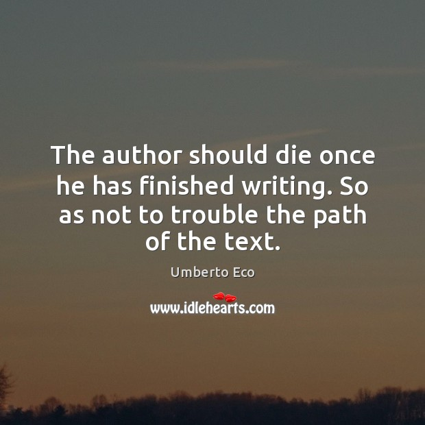 The author should die once he has finished writing. So as not Umberto Eco Picture Quote