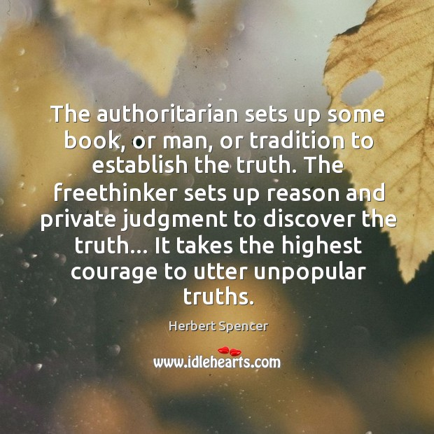 The authoritarian sets up some book, or man, or tradition to establish Image