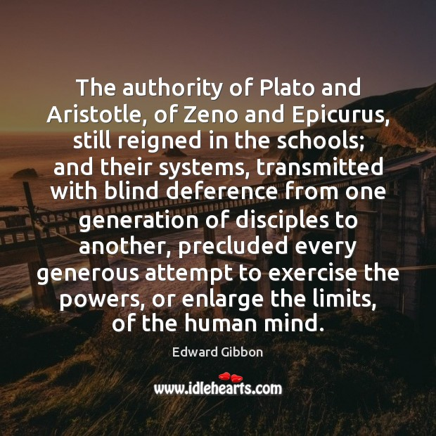The authority of Plato and Aristotle, of Zeno and Epicurus, still reigned Edward Gibbon Picture Quote