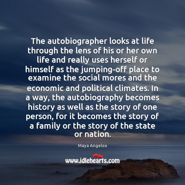 The autobiographer looks at life through the lens of his or her Image