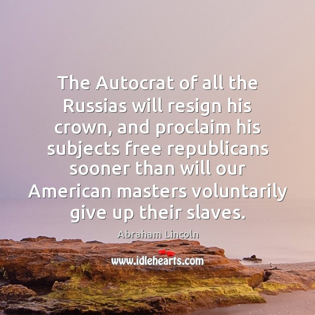The Autocrat of all the Russias will resign his crown, and proclaim Image