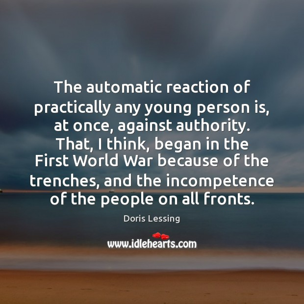 The automatic reaction of practically any young person is, at once, against Doris Lessing Picture Quote