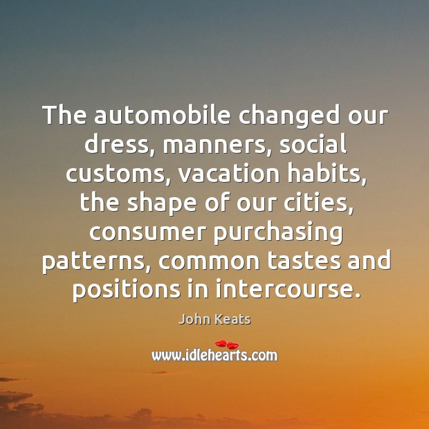 The automobile changed our dress, manners, social customs, vacation habits Image