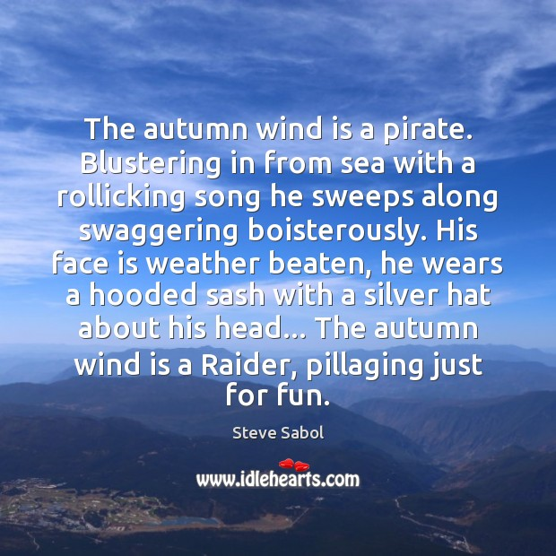 Image, The autumn wind is a pirate. Blustering in from sea with a