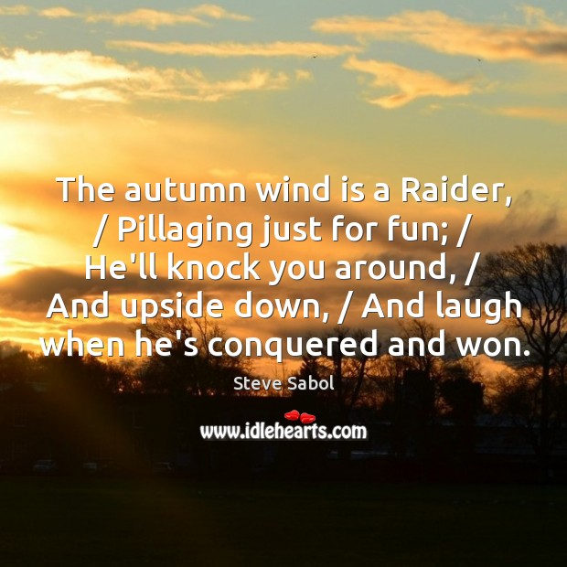 Image, The autumn wind is a Raider, / Pillaging just for fun; / He'll knock