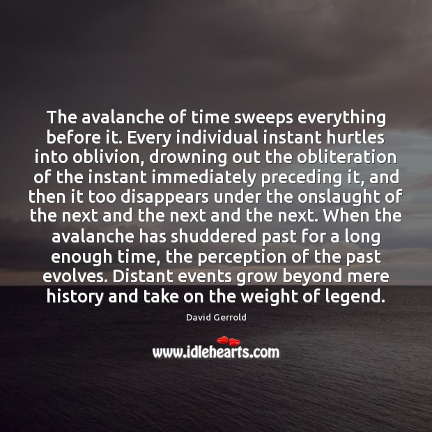 The avalanche of time sweeps everything before it. Every individual instant hurtles David Gerrold Picture Quote