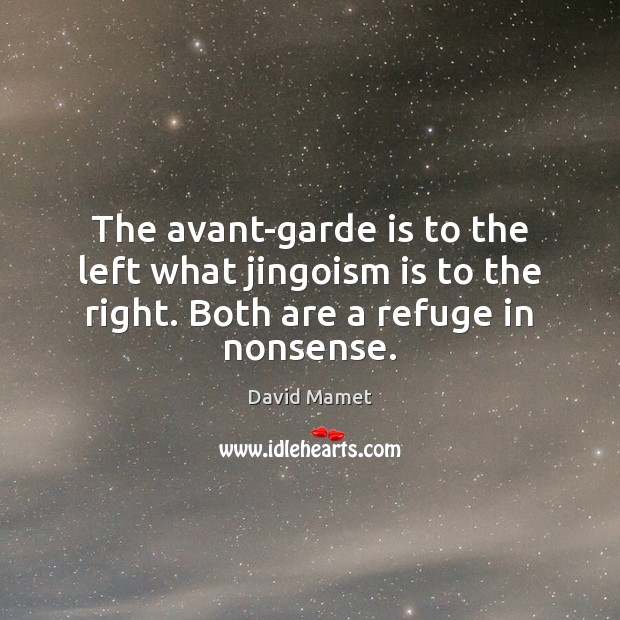 The avant-garde is to the left what jingoism is to the right. Image