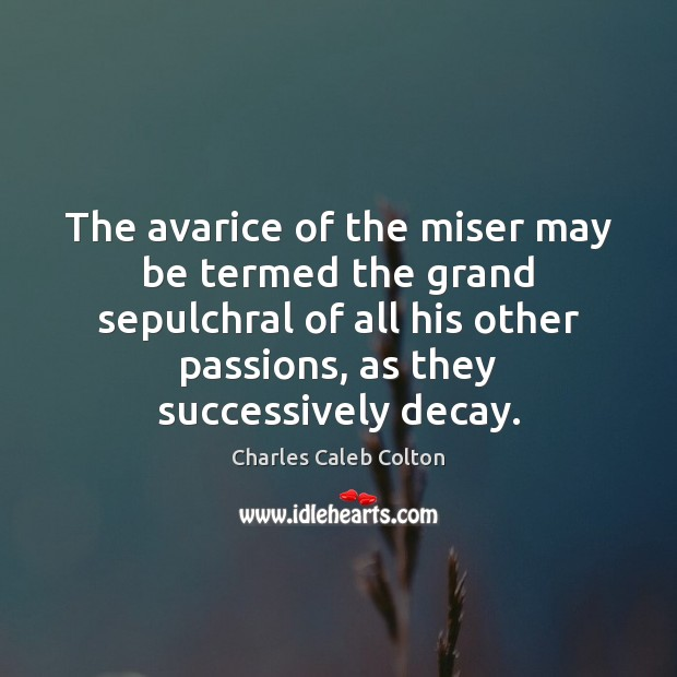 Image, The avarice of the miser may be termed the grand sepulchral of