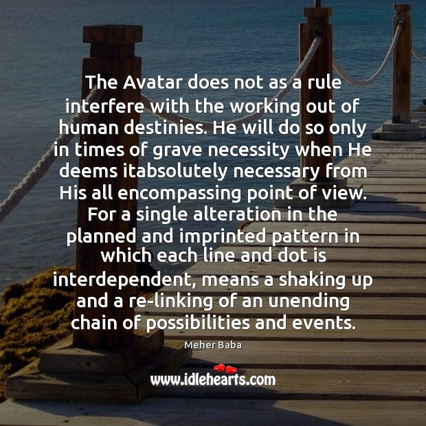 The Avatar does not as a rule interfere with the working out Meher Baba Picture Quote