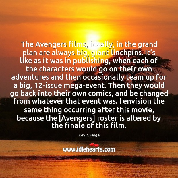 The Avengers films, ideally, in the grand plan are always big, giant Plan Quotes Image