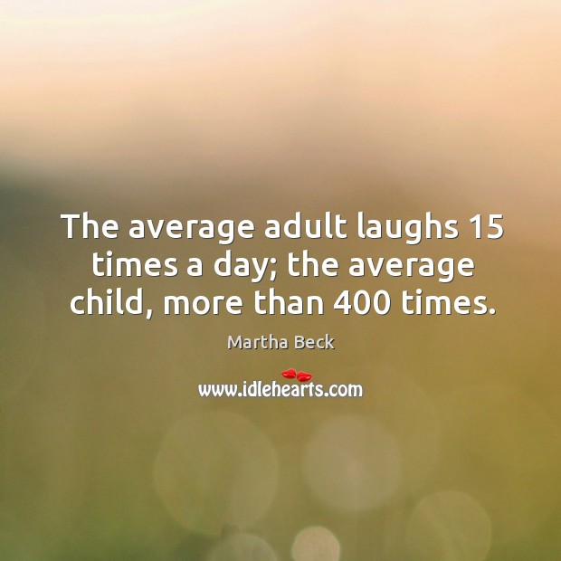 Image, The average adult laughs 15 times a day; the average child, more than 400 times.
