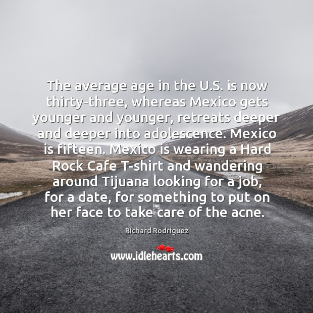 The average age in the U.S. is now thirty-three, whereas Mexico Image