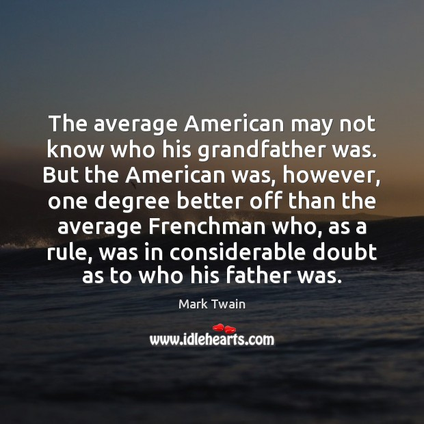 Image, The average American may not know who his grandfather was. But the