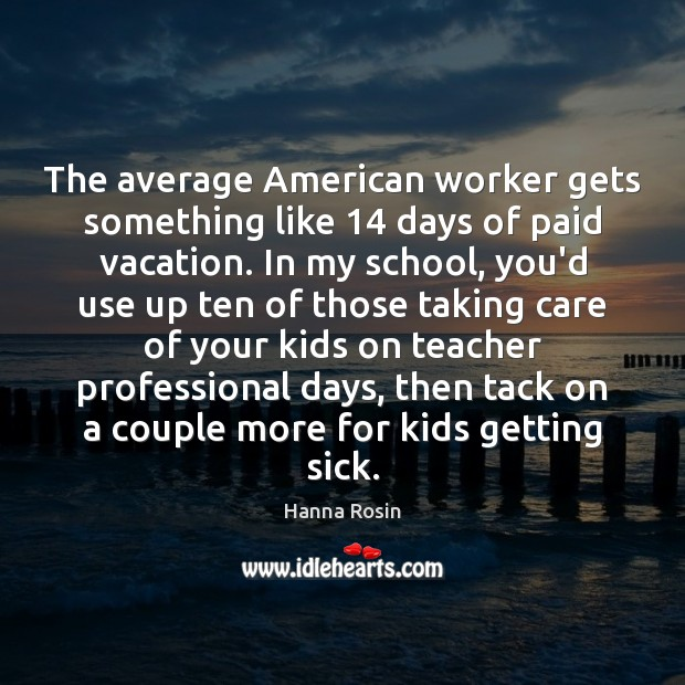 The average American worker gets something like 14 days of paid vacation. In Image