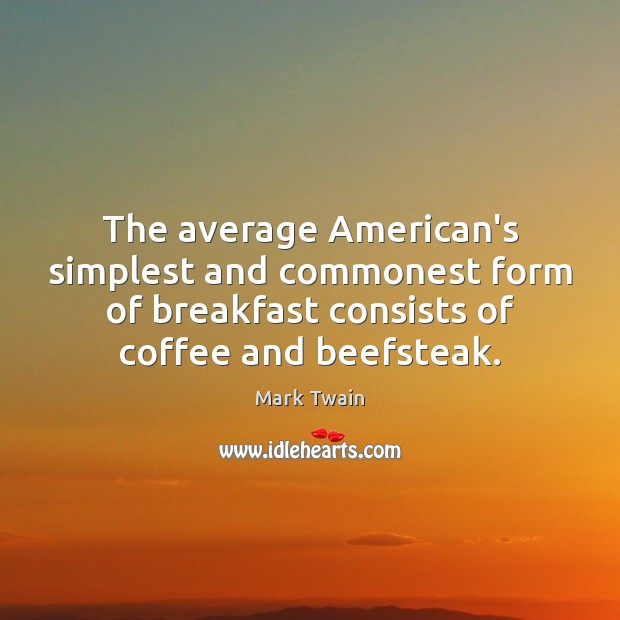 Image, The average American's simplest and commonest form of breakfast consists of coffee
